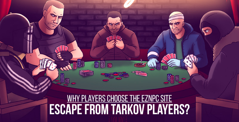 Why Eznpc is the best partner of Escape from Tarkov players?